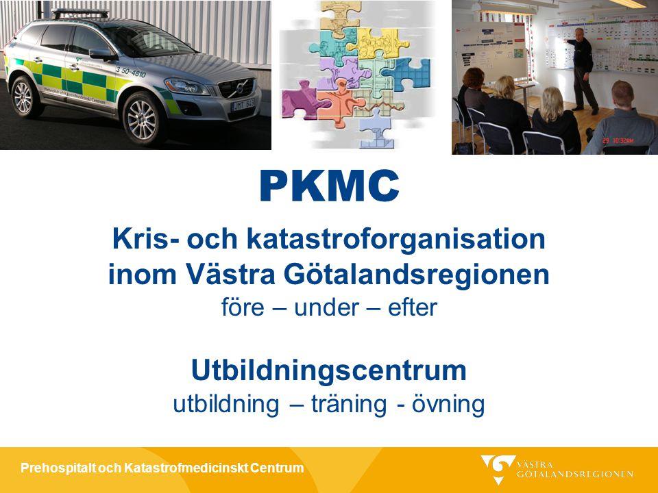 Prehospitalt och Katastrofmedicinskt Centrum PKMC Prehospitalt och Katastrofmedicinskt Centrum Kris- och katastroforg.