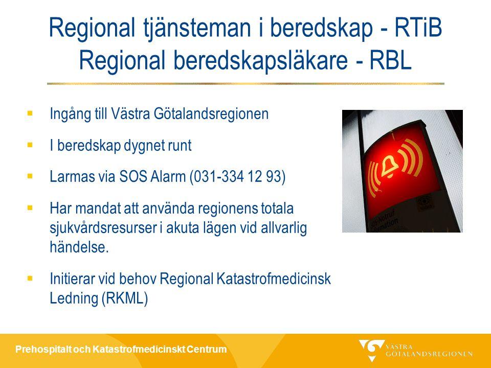 Prehospitalt och Katastrofmedicinskt Centrum Regional tjänsteman i beredskap - RTiB Regional beredskapsläkare - RBL  Ingång till Västra Götalandsregionen  I beredskap dygnet runt  Larmas via SOS Alarm (031-334 12 93)  Har mandat att använda regionens totala sjukvårdsresurser i akuta lägen vid allvarlig händelse.