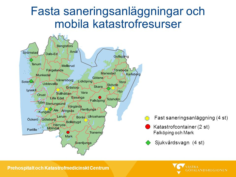 Prehospitalt och Katastrofmedicinskt Centrum Katastrofcontainer (2 st) Falköping och Mark Sjukvårdsvagn (4 st) Fast saneringsanläggning (4 st) Fasta saneringsanläggningar och mobila katastrofresurser