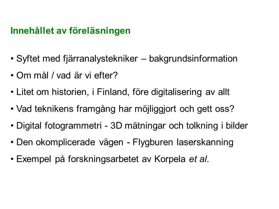 Innehållet av föreläsningen • Syftet med fjärranalystekniker – bakgrundsinformation • Om mål / vad är vi efter? • Litet om historien, i Finland, före