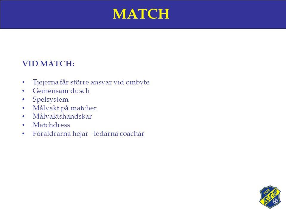 MATCH VID MATCH: • Tjejerna får större ansvar vid ombyte • Gemensam dusch • Spelsystem • Målvakt på matcher • Målvaktshandskar • Matchdress • Föräldrarna hejar - ledarna coachar