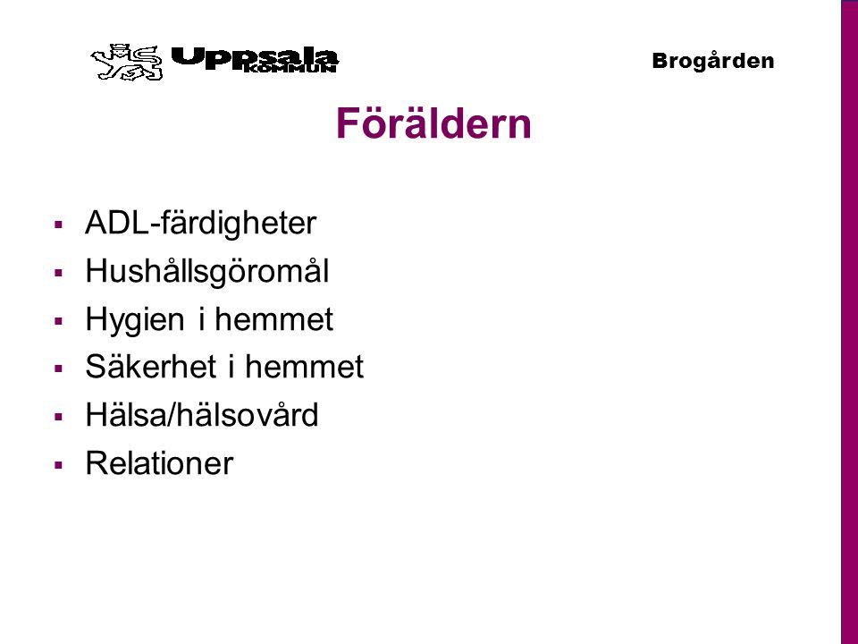 Brogården Föräldern  ADL-färdigheter  Hushållsgöromål  Hygien i hemmet  Säkerhet i hemmet  Hälsa/hälsovård  Relationer