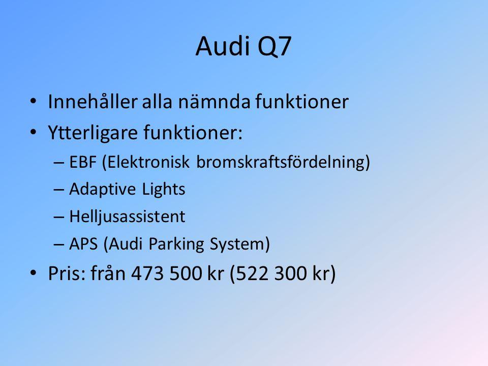 Audi Q7 • Innehåller alla nämnda funktioner • Ytterligare funktioner: – EBF (Elektronisk bromskraftsfördelning) – Adaptive Lights – Helljusassistent –
