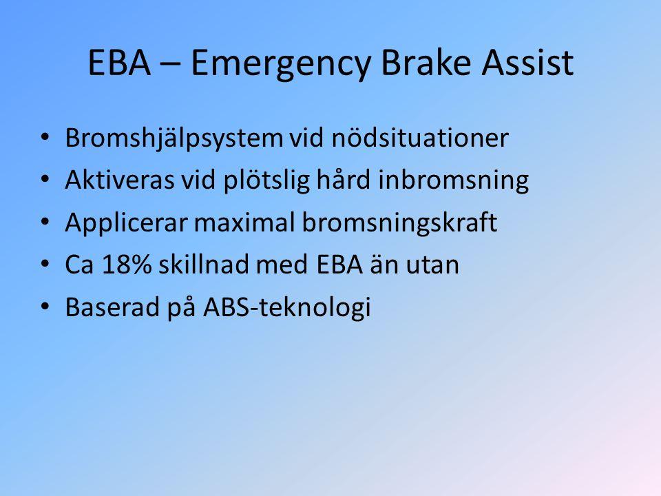EBA – Emergency Brake Assist • Bromshjälpsystem vid nödsituationer • Aktiveras vid plötslig hård inbromsning • Applicerar maximal bromsningskraft • Ca