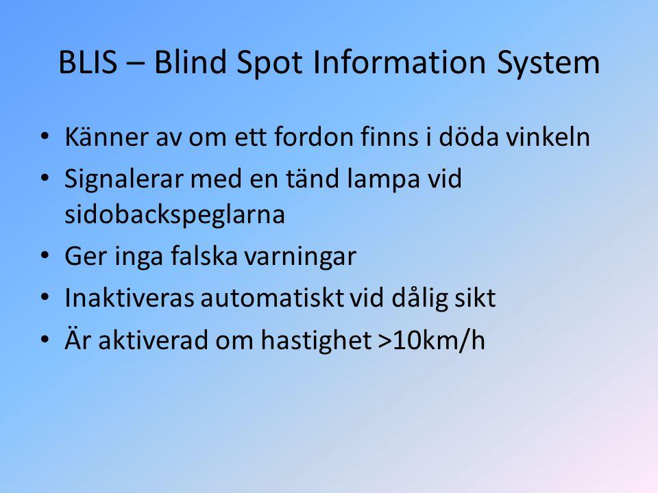 BLIS – Blind Spot Information System • Känner av om ett fordon finns i döda vinkeln • Signalerar med en tänd lampa vid sidobackspeglarna • Ger inga fa