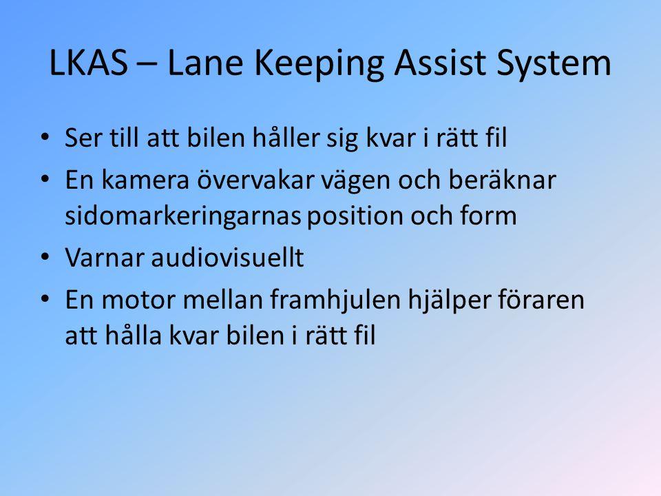LKAS – Lane Keeping Assist System • Ser till att bilen håller sig kvar i rätt fil • En kamera övervakar vägen och beräknar sidomarkeringarnas position