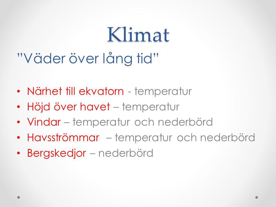 """Klimat """"Väder över lång tid"""" • Närhet till ekvatorn - temperatur • Höjd över havet – temperatur • Vindar – temperatur och nederbörd • Havsströmmar – t"""