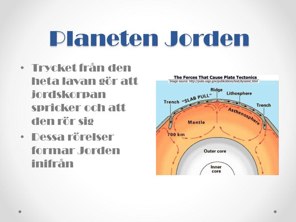 • Trycket från den heta lavan gör att jordskorpan spricker och att den rör sig • Dessa rörelser formar Jorden inifrån
