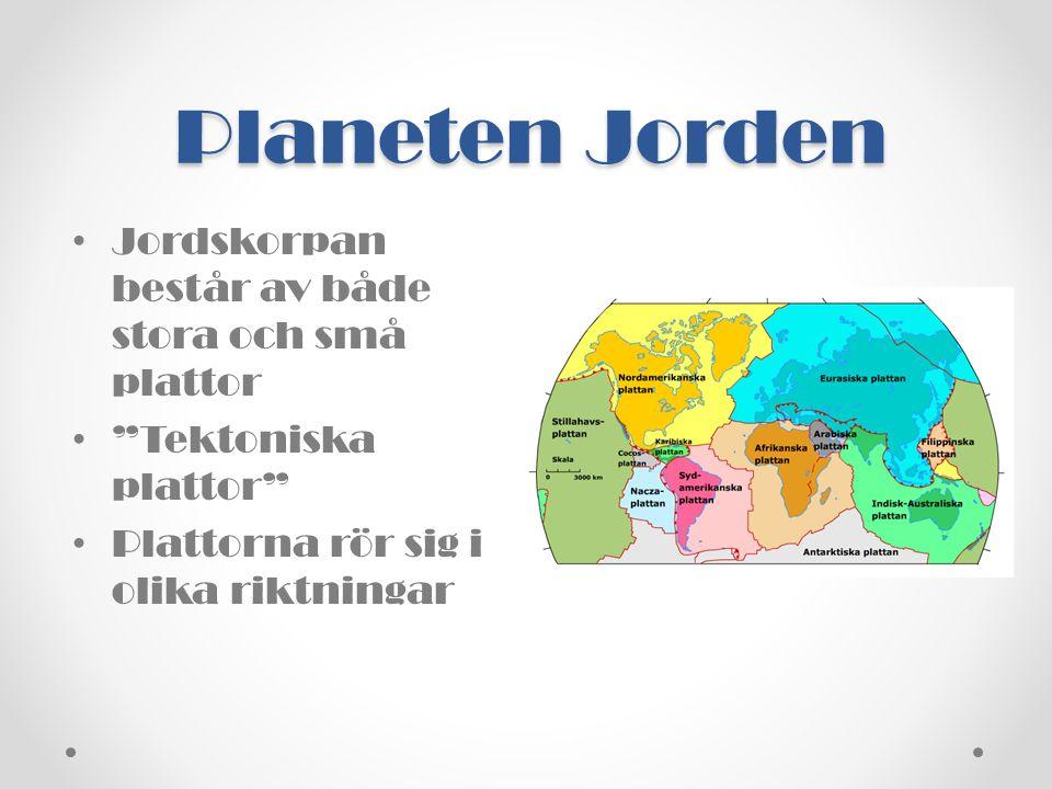 """Planeten Jorden • Jordskorpan består av både stora och små plattor • """"Tektoniska plattor"""" • Plattorna rör sig i olika riktningar"""