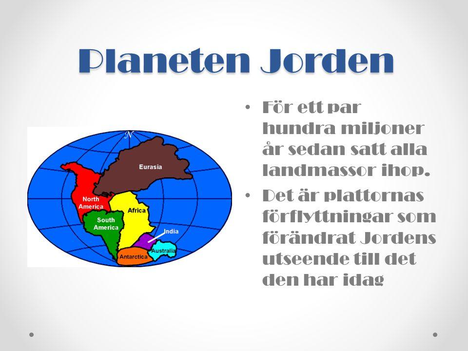 Planeten Jorden • För ett par hundra miljoner år sedan satt alla landmassor ihop. • Det är plattornas förflyttningar som förändrat Jordens utseende ti