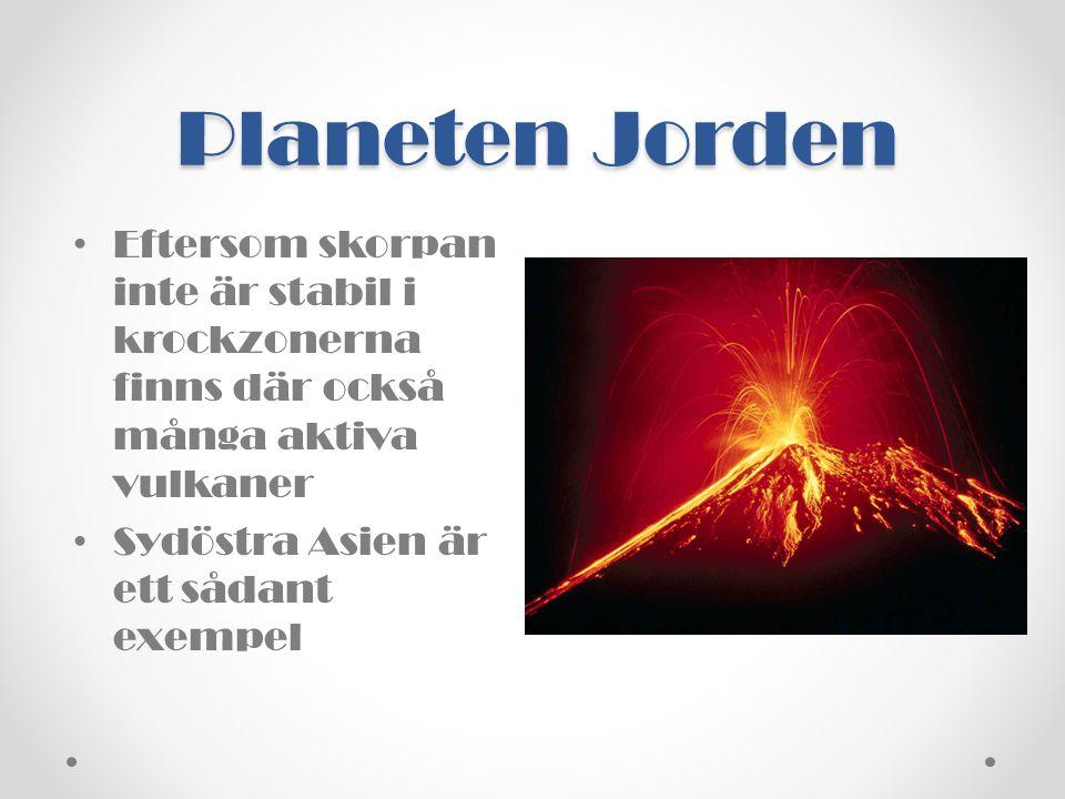 Planeten Jorden • Eftersom skorpan inte är stabil i krockzonerna finns där också många aktiva vulkaner • Sydöstra Asien är ett sådant exempel