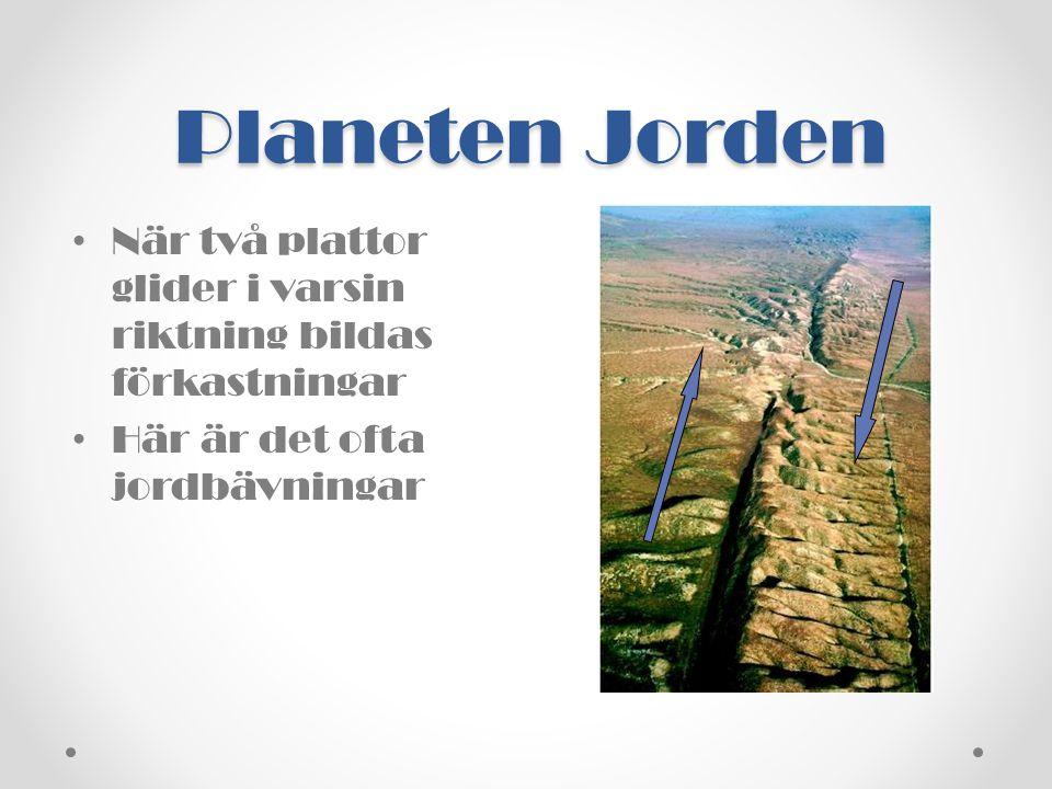 Planeten Jorden • När två plattor glider i varsin riktning bildas förkastningar • Här är det ofta jordbävningar