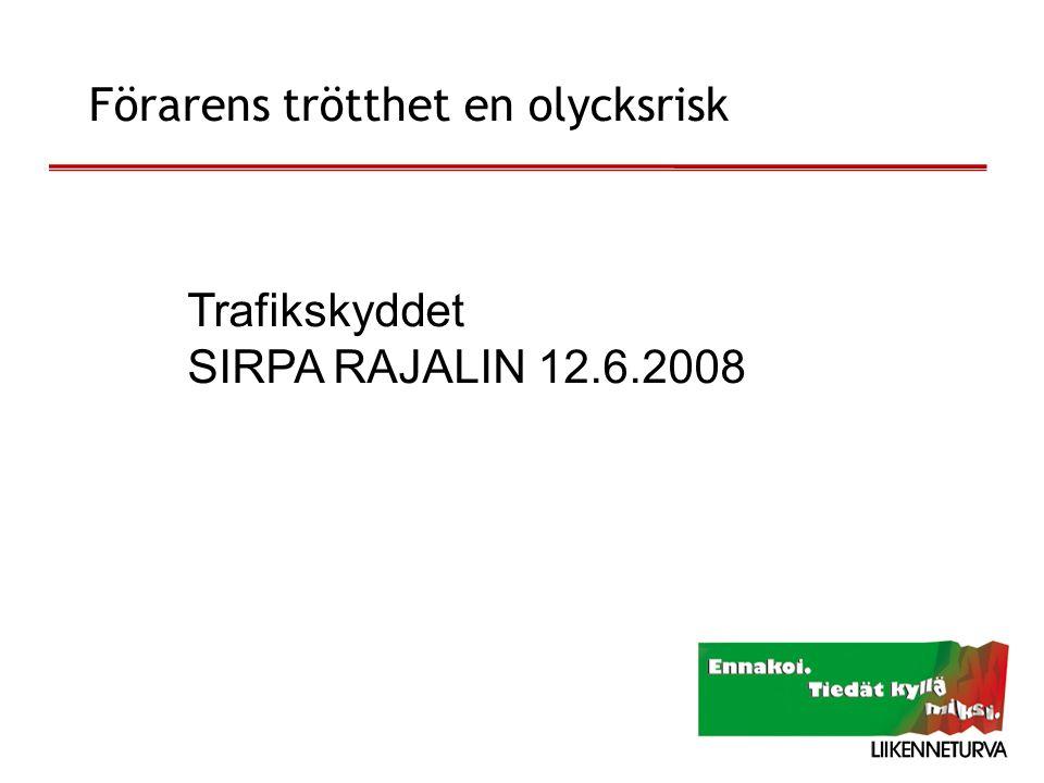 12.6.2008 Trafikskyddet SIRPA RAJALIN 12.6.2008 Förarens trötthet en olycksrisk