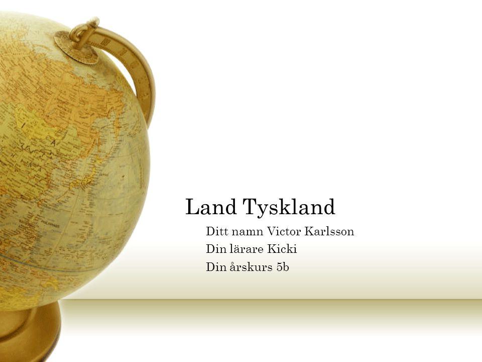 Land Tyskland Ditt namn Victor Karlsson Din lärare Kicki Din årskurs 5b