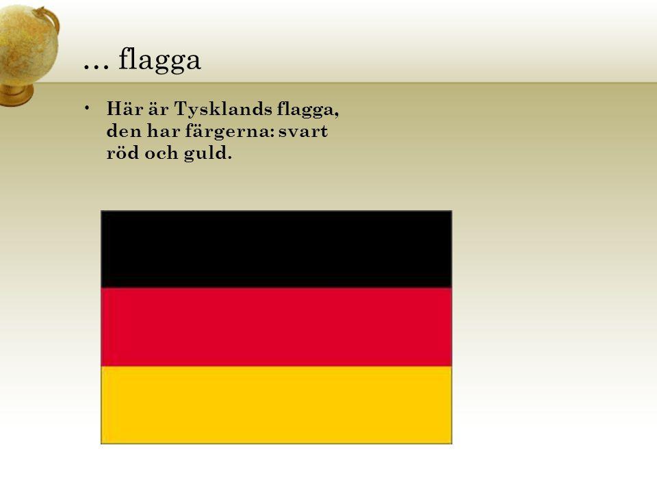 … flagga • Här är Tysklands flagga, den har färgerna: svart röd och guld.