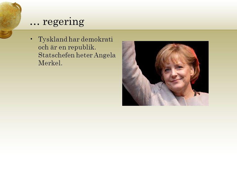 … regering •Tyskland har demokrati och är en republik. Statschefen heter Angela Merkel.