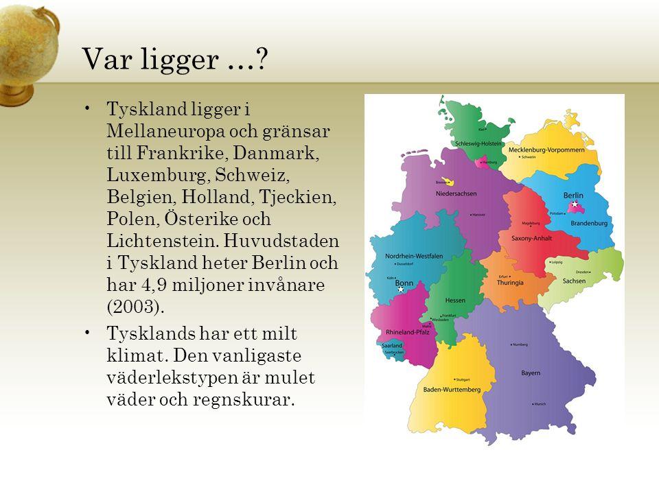 Var ligger …? •Tyskland ligger i Mellaneuropa och gränsar till Frankrike, Danmark, Luxemburg, Schweiz, Belgien, Holland, Tjeckien, Polen, Österike och