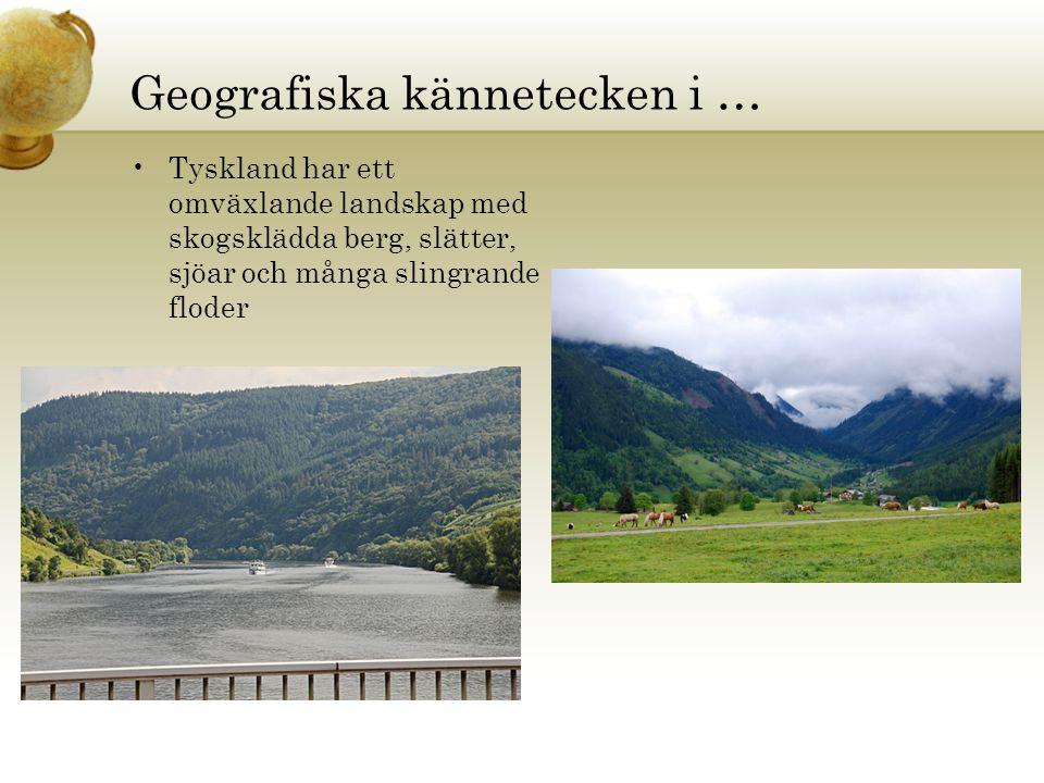 Geografiska kännetecken i … •Tyskland har ett omväxlande landskap med skogsklädda berg, slätter, sjöar och många slingrande floder