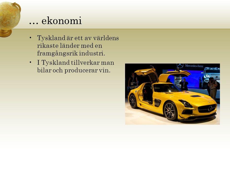 … ekonomi •Tyskland är ett av världens rikaste länder med en framgångsrik industri. •I Tyskland tillverkar man bilar och producerar vin.