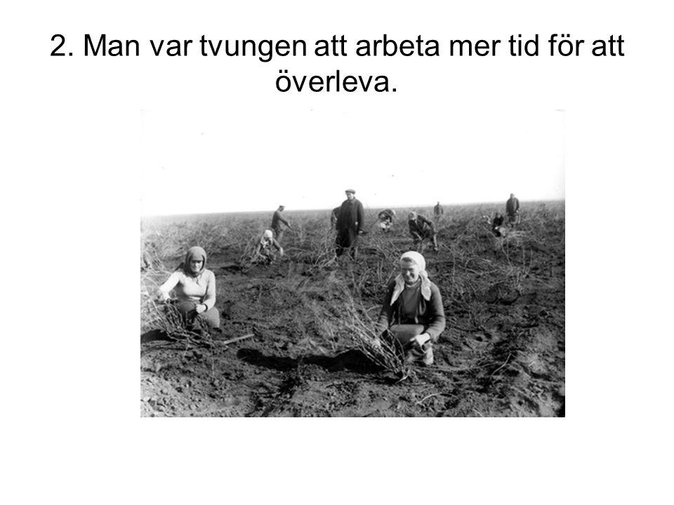 2. Man var tvungen att arbeta mer tid för att överleva.
