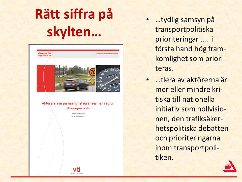 Rätt siffra på skylten… • …tydlig samsyn på transportpolitiska prioriteringar …. i första hand hög fram- komlighet som priori- teras. • …flera av aktö