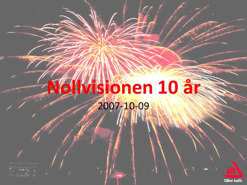 Nollvisionen 10 år 2007-10-09 Nils Petter Gregersen Trafiksäkerhetschef NTF 070-5412095