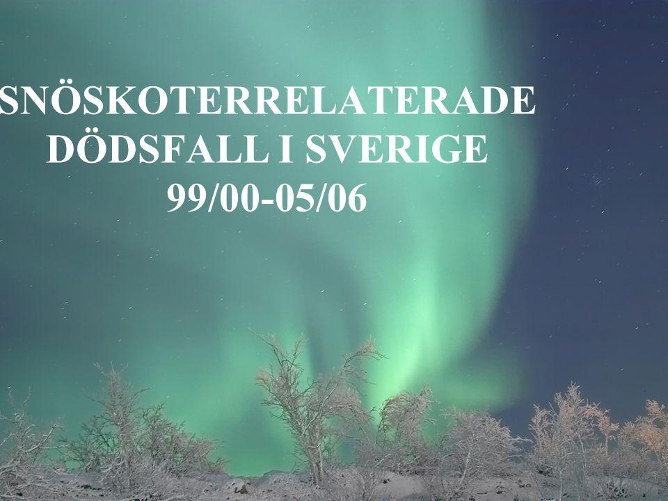 SNÖSKOTERRELATERADE DÖDSFALL I SVERIGE 99/00-05/06