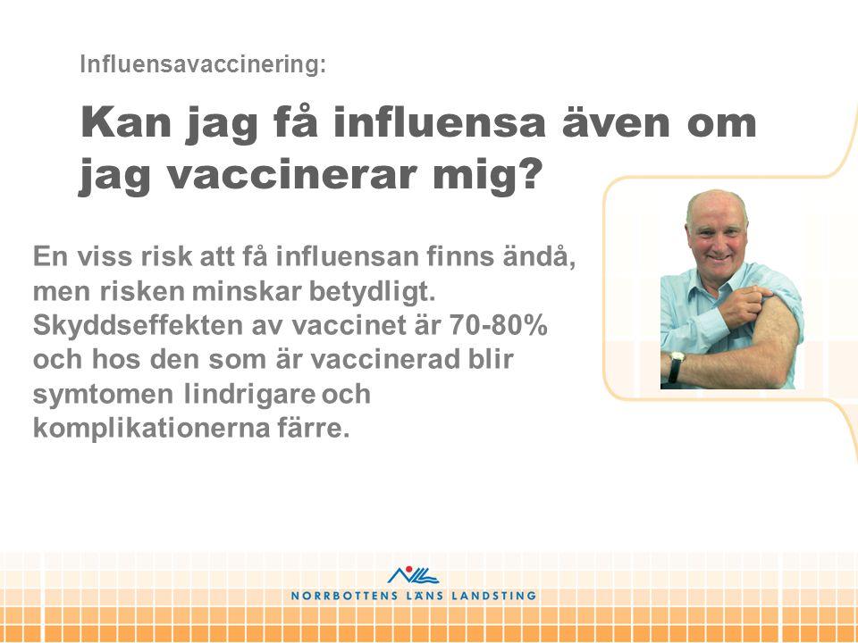 En viss risk att få influensan finns ändå, men risken minskar betydligt. Skyddseffekten av vaccinet är 70-80% och hos den som är vaccinerad blir symto