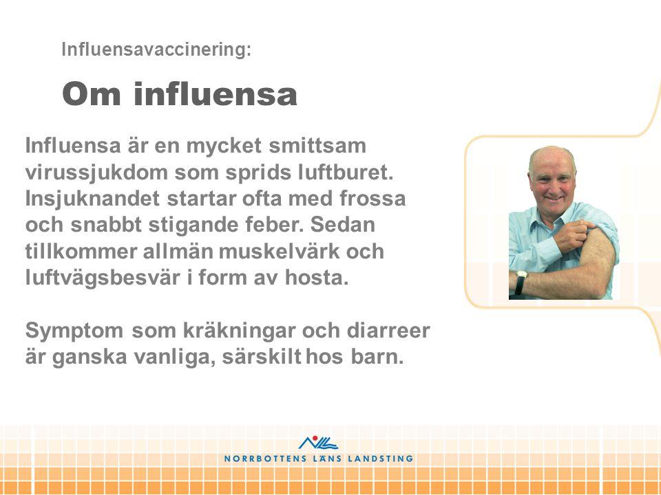 Influensa är en mycket smittsam virussjukdom som sprids luftburet. Insjuknandet startar ofta med frossa och snabbt stigande feber. Sedan tillkommer al