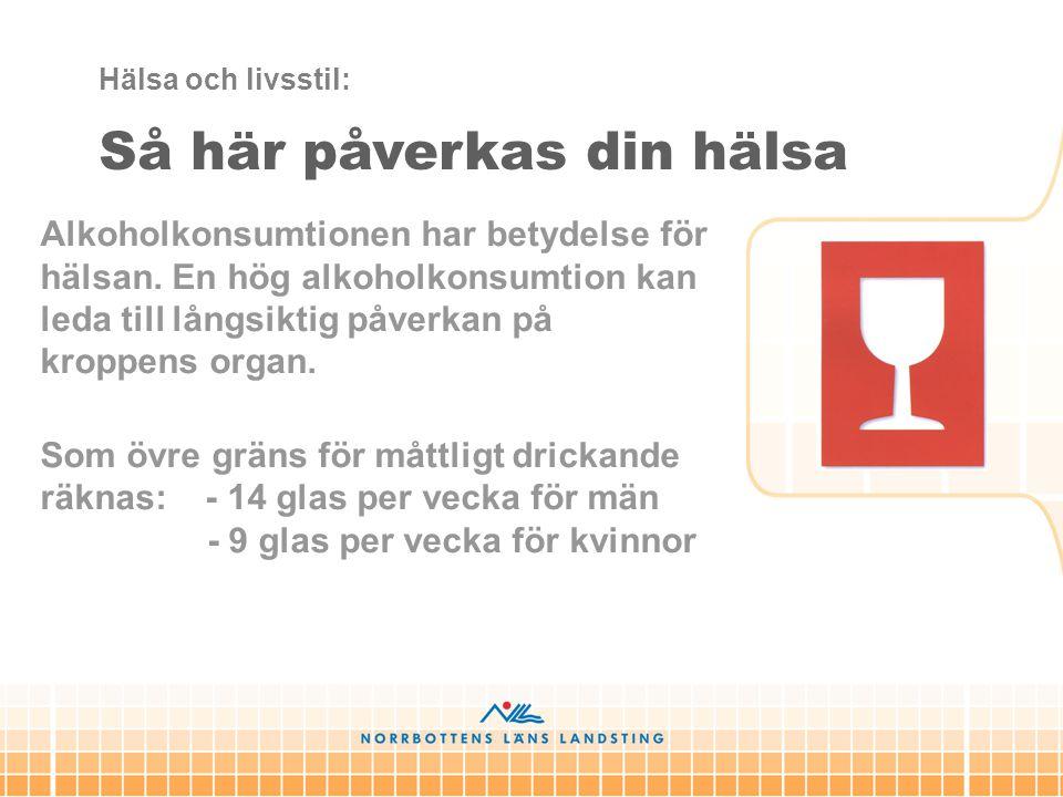 Alkoholkonsumtionen har betydelse för hälsan. En hög alkoholkonsumtion kan leda till långsiktig påverkan på kroppens organ. Som övre gräns för måttlig