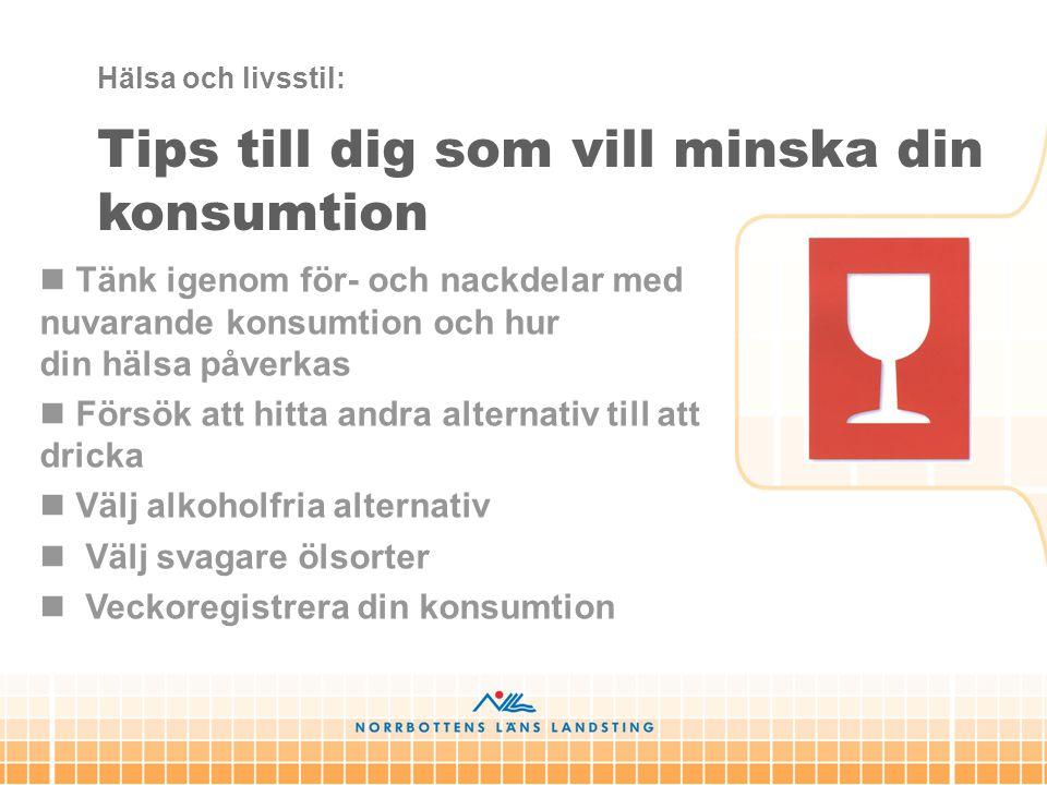  Tänk igenom för- och nackdelar med nuvarande konsumtion och hur din hälsa påverkas  Försök att hitta andra alternativ till att dricka  Välj alkoho
