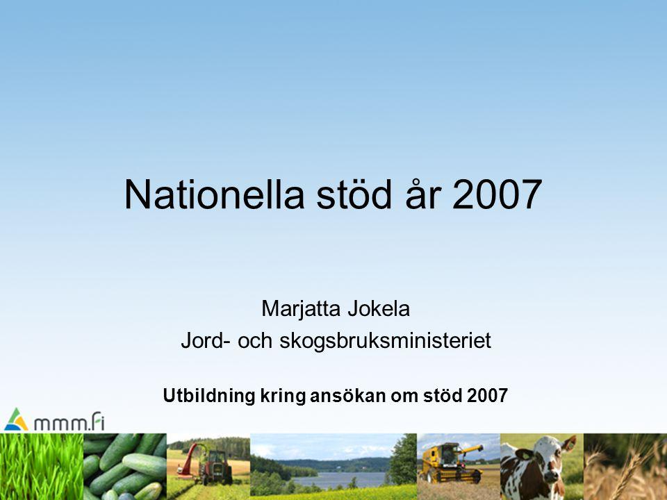 Nationella stöd år 2007 Marjatta Jokela Jord- och skogsbruksministeriet Utbildning kring ansökan om stöd 2007