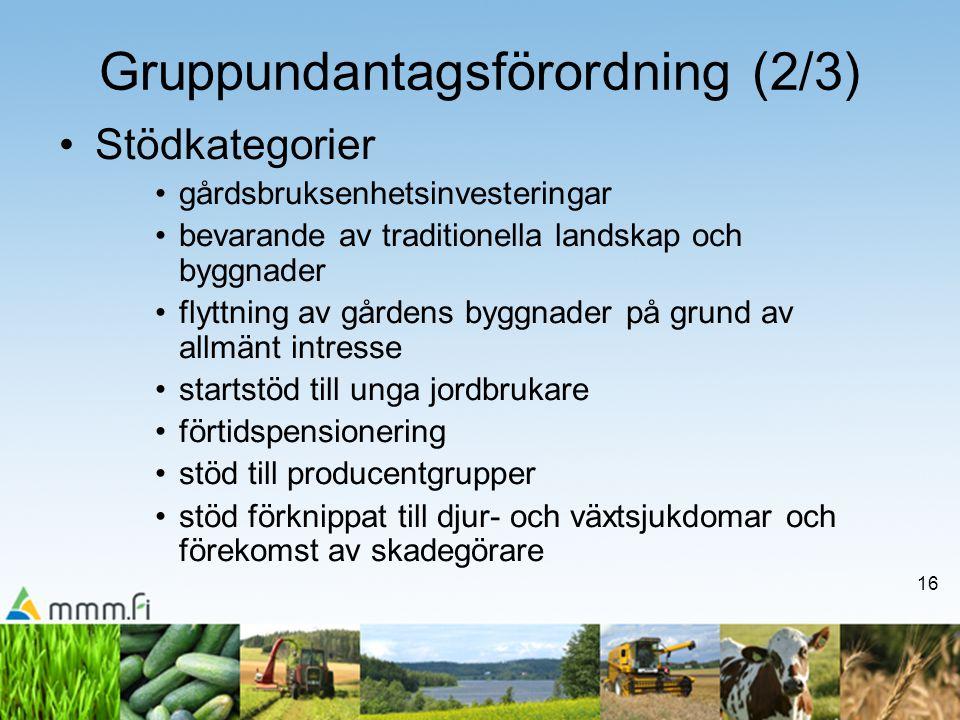 16 Gruppundantagsförordning (2/3) •Stödkategorier •gårdsbruksenhetsinvesteringar •bevarande av traditionella landskap och byggnader •flyttning av gård