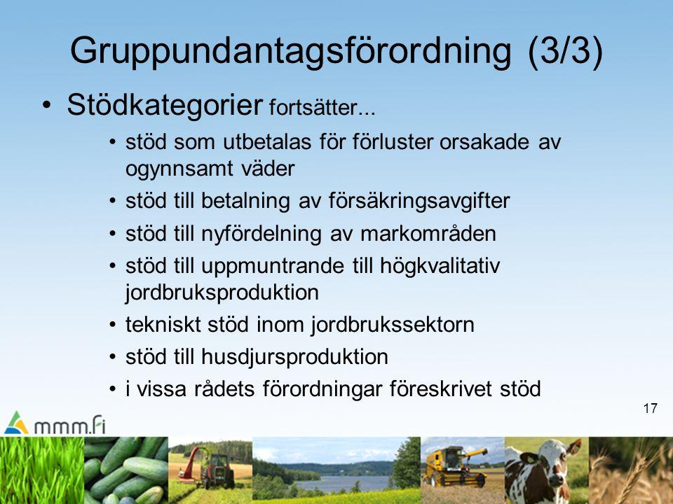 17 Gruppundantagsförordning (3/3) •Stödkategorier fortsätter... •stöd som utbetalas för förluster orsakade av ogynnsamt väder •stöd till betalning av