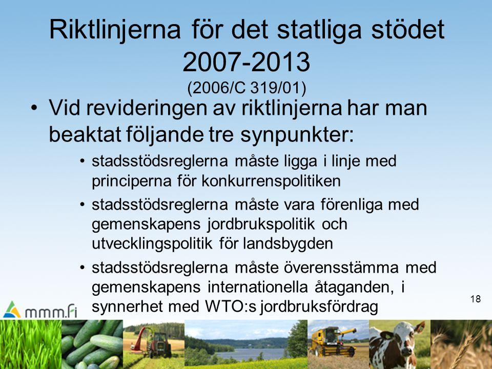 18 Riktlinjerna för det statliga stödet 2007-2013 (2006/C 319/01) •Vid revideringen av riktlinjerna har man beaktat följande tre synpunkter: •stadsstö