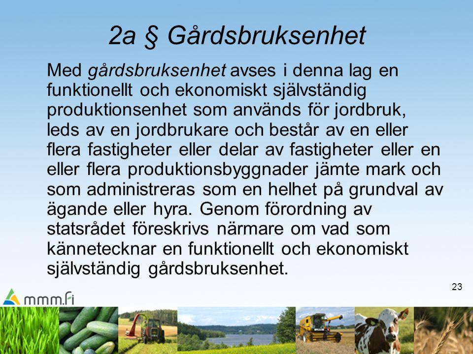 23 2a § Gårdsbruksenhet Med gårdsbruksenhet avses i denna lag en funktionellt och ekonomiskt självständig produktionsenhet som används för jordbruk, l