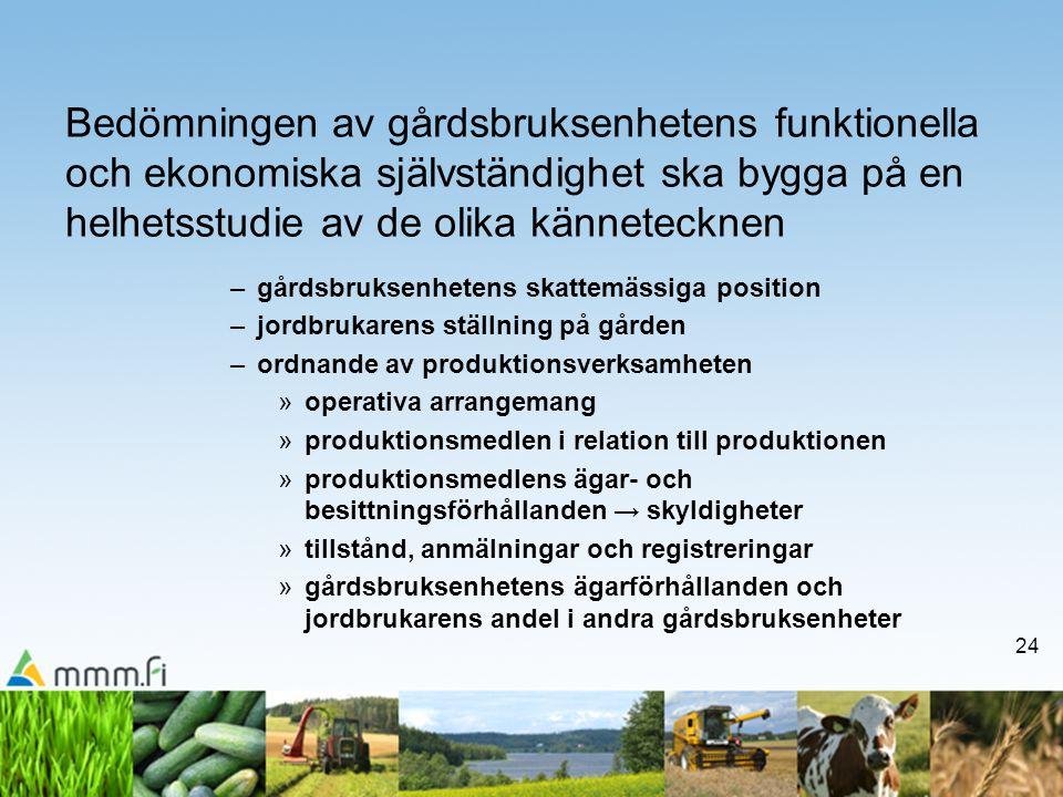 24 Bedömningen av gårdsbruksenhetens funktionella och ekonomiska självständighet ska bygga på en helhetsstudie av de olika kännetecknen –gårdsbruksenh