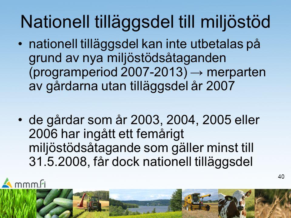 40 Nationell tilläggsdel till miljöstöd •nationell tilläggsdel kan inte utbetalas på grund av nya miljöstödsåtaganden (programperiod 2007-2013) → merp