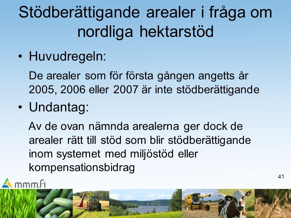 41 Stödberättigande arealer i fråga om nordliga hektarstöd •Huvudregeln: De arealer som för första gången angetts år 2005, 2006 eller 2007 är inte stö