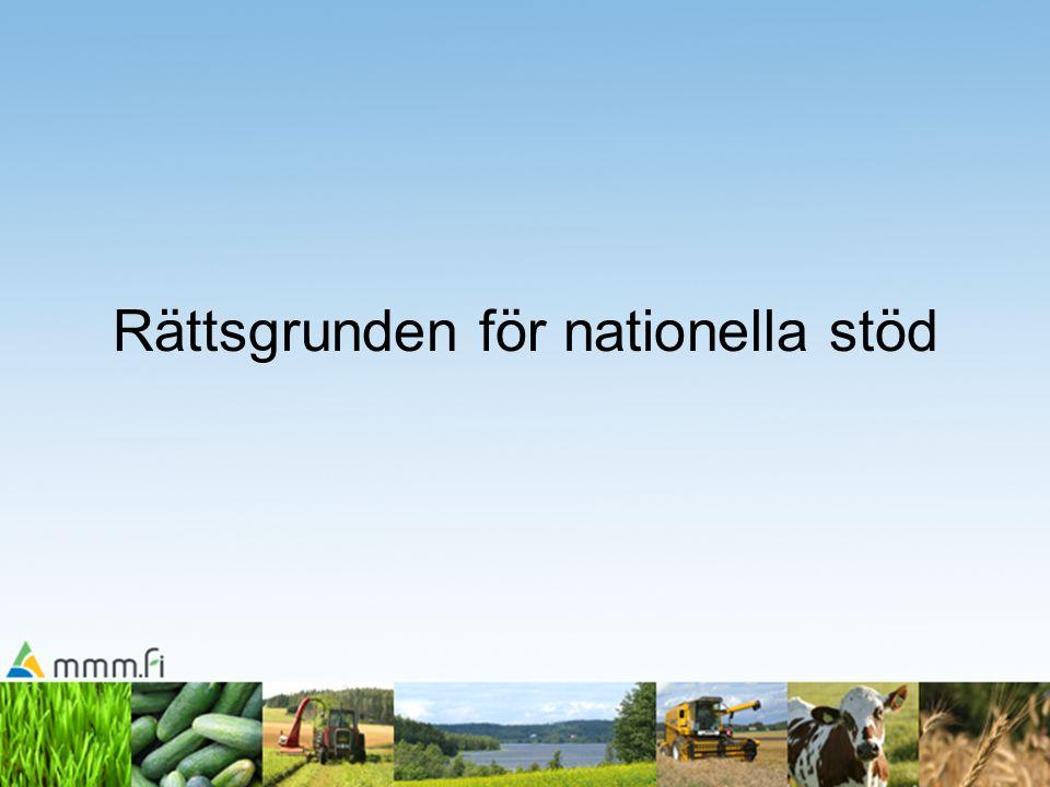 10 Rättsgrunden för nationella stöd •gemenskapens lagstiftning och riktlinjer •nationell lagstiftning •statsrådets förordningar •jord- och skogsbruksministeriets förordningar