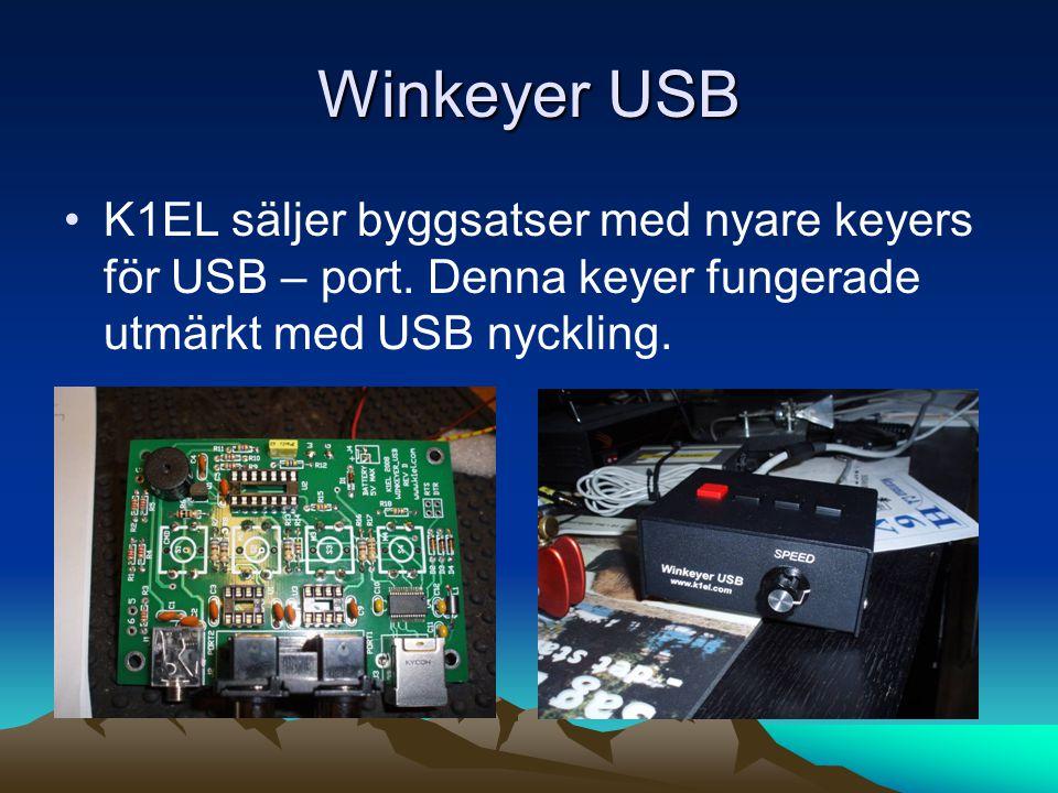 Winkeyer USB •K1EL säljer byggsatser med nyare keyers för USB – port. Denna keyer fungerade utmärkt med USB nyckling.