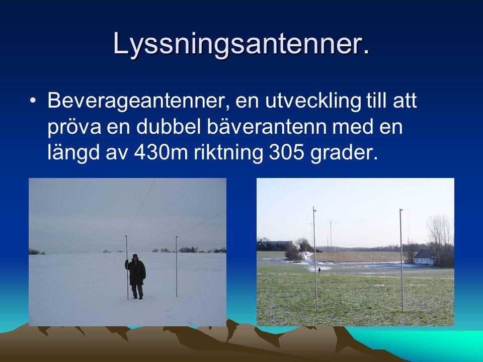 Lyssningsantenner. •Beverageantenner, en utveckling till att pröva en dubbel bäverantenn med en längd av 430m riktning 305 grader.