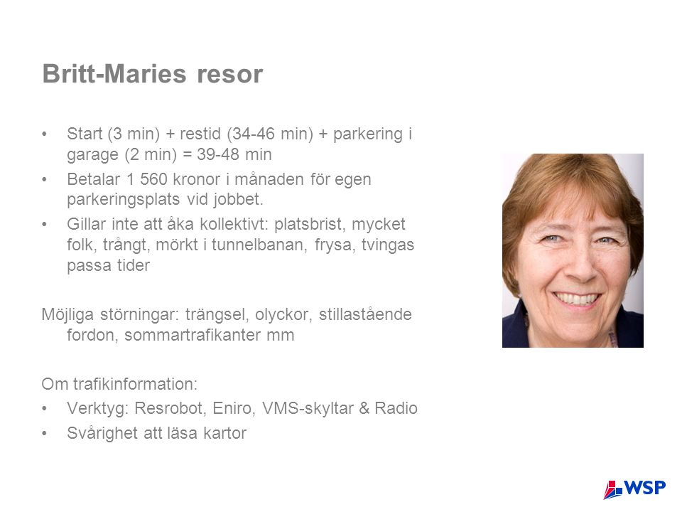 Britt-Maries resor •Start (3 min) + restid (34-46 min) + parkering i garage (2 min) = 39-48 min •Betalar 1 560 kronor i månaden för egen parkeringsplats vid jobbet.