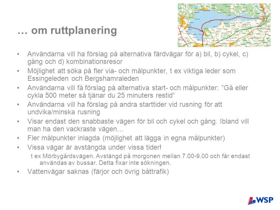 … om ruttplanering •Användarna vill ha förslag på alternativa färdvägar för a) bil, b) cykel, c) gång och d) kombinationsresor •Möjlighet att söka på