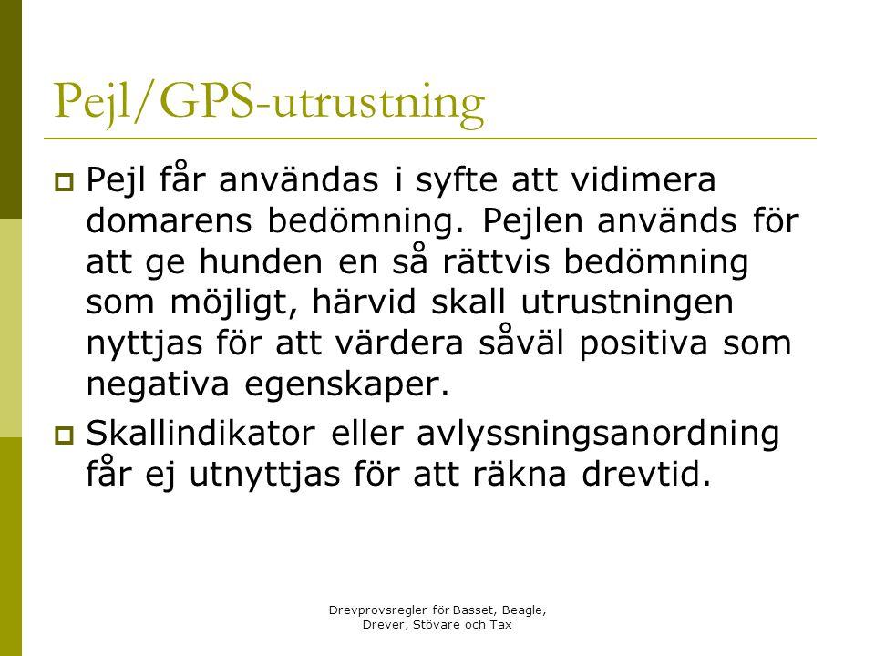 Drevprovsregler för Basset, Beagle, Drever, Stövare och Tax Pejl/GPS-utrustning  Pejl får användas i syfte att vidimera domarens bedömning. Pejlen an