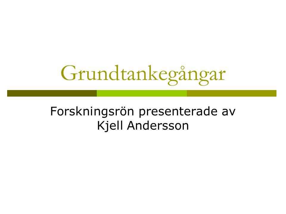 Grundtankegångar Forskningsrön presenterade av Kjell Andersson