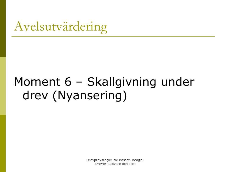 Drevprovsregler för Basset, Beagle, Drever, Stövare och Tax Avelsutvärdering Moment 6 – Skallgivning under drev (Nyansering)