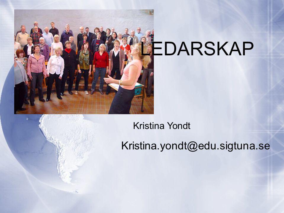 Kristina Yondt Kristina.yondt@edu.sigtuna.se LEDARSKAP