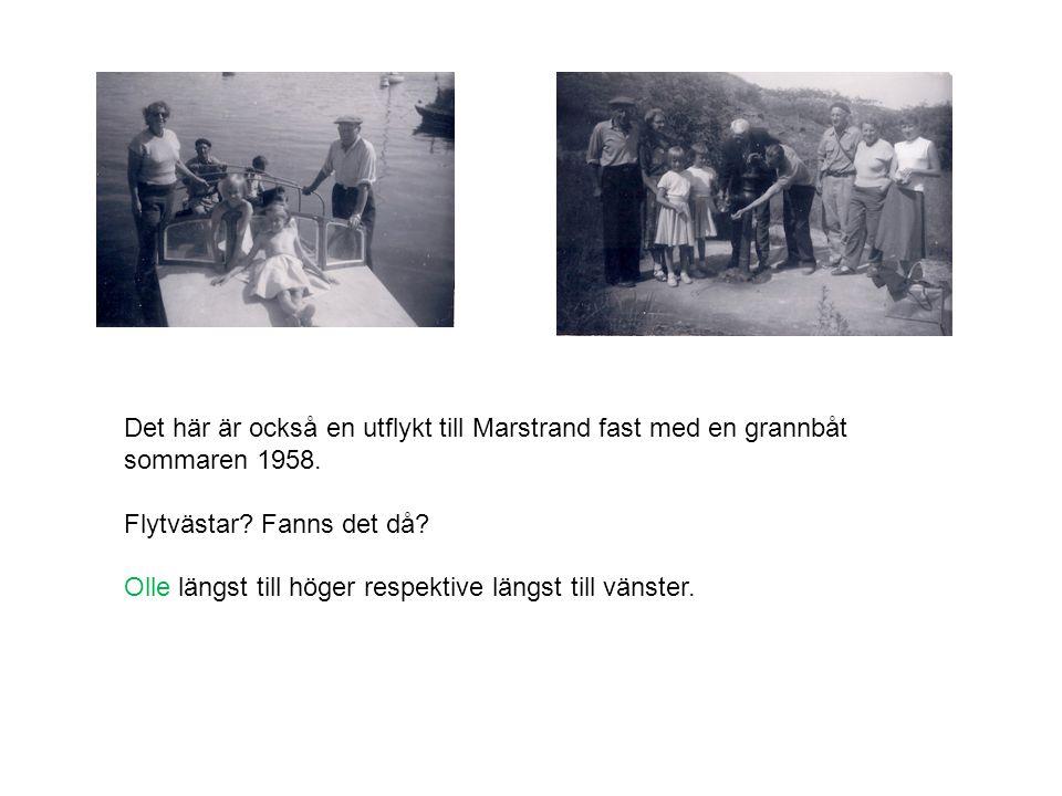 Det här är också en utflykt till Marstrand fast med en grannbåt sommaren 1958. Flytvästar? Fanns det då? Olle längst till höger respektive längst till