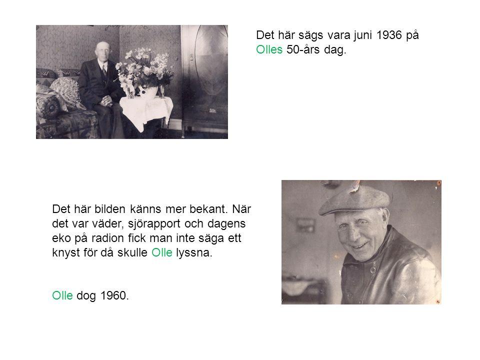 Det här sägs vara juni 1936 på Olles 50-års dag. Det här bilden känns mer bekant. När det var väder, sjörapport och dagens eko på radion fick man inte